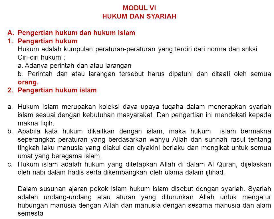 MODUL VI HUKUM DAN SYARIAH A.Pengertian hukum dan hukum Islam 1.Pengertian hukum Hukum adalah kumpulan peraturan-peraturan yang terdiri dari norma dan