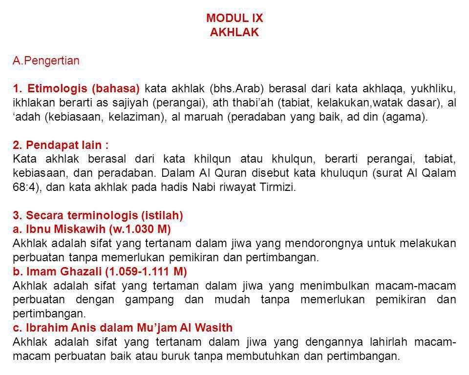 MODUL IX AKHLAK A.Pengertian 1. Etimologis (bahasa) kata akhlak (bhs.Arab) berasal dari kata akhlaqa, yukhliku, ikhlakan berarti as sajiyah (perangai)