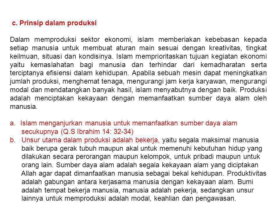 c. Prinsip dalam produksi Dalam memproduksi sektor ekonomi, islam memberiakan kebebasan kepada setiap manusia untuk membuat aturan main sesuai dengan