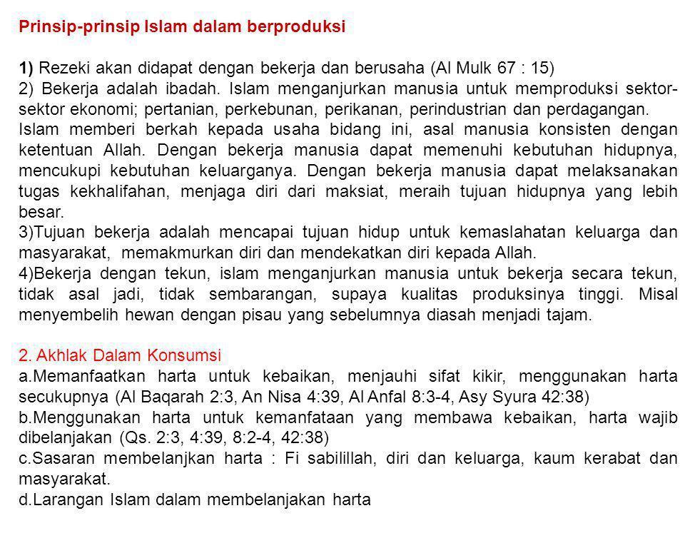 Prinsip-prinsip Islam dalam berproduksi 1) Rezeki akan didapat dengan bekerja dan berusaha (Al Mulk 67 : 15) 2) Bekerja adalah ibadah. Islam menganjur