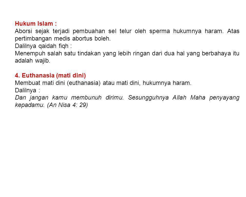 Hukum Islam : Aborsi sejak terjadi pembuahan sel telur oleh sperma hukumnya haram. Atas pertimbangan medis abortus boleh. Dalilnya qaidah fiqh : Menem