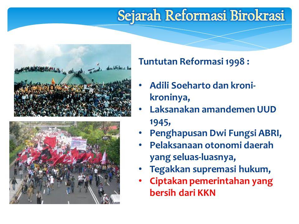 Tuntutan Reformasi 1998 : Adili Soeharto dan kroni- kroninya, Laksanakan amandemen UUD 1945, Penghapusan Dwi Fungsi ABRI, Pelaksanaan otonomi daerah y