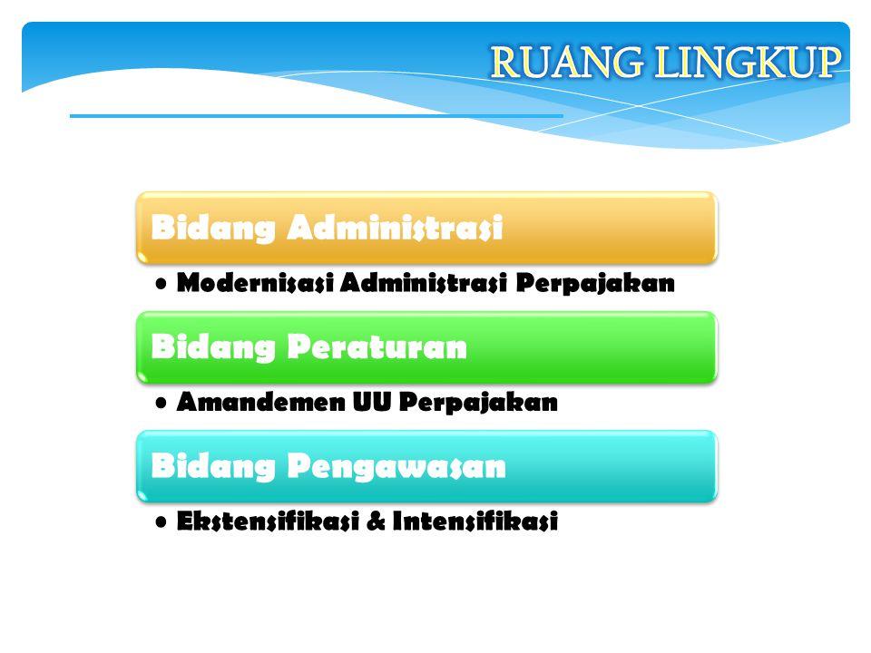 18 Bidang Administrasi Modernisasi Administrasi Perpajakan Bidang Peraturan Amandemen UU Perpajakan Bidang Pengawasan Ekstensifikasi & Intensifikasi