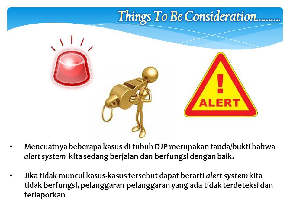 Mencuatnya beberapa kasus di tubuh DJP merupakan tanda/bukti bahwa alert system kita sedang berjalan dan berfungsi dengan baik. Jika tidak muncul kasu