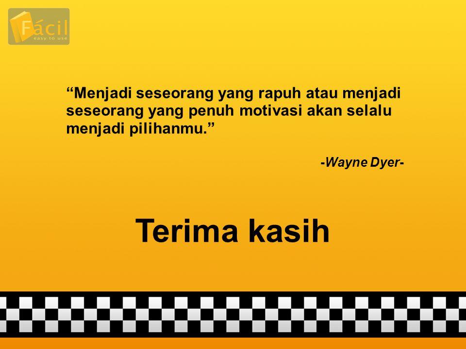 """Terima kasih """"Menjadi seseorang yang rapuh atau menjadi seseorang yang penuh motivasi akan selalu menjadi pilihanmu."""" -Wayne Dyer-"""