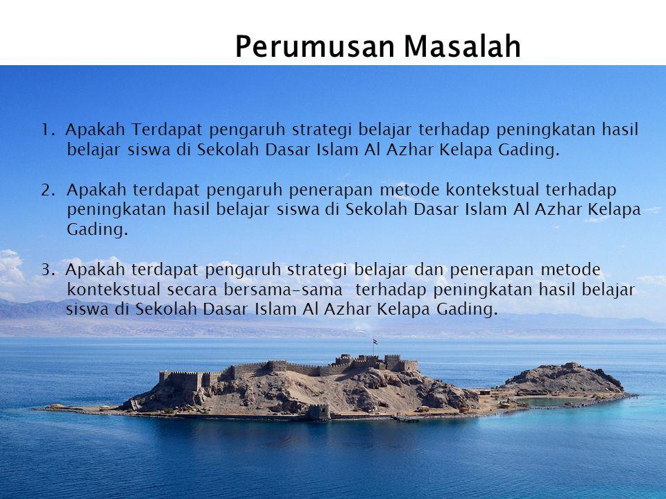 Perumusan Masalah 1.Apakah Terdapat pengaruh strategi belajar terhadap peningkatan hasil belajar siswa di Sekolah Dasar Islam Al Azhar Kelapa Gading.