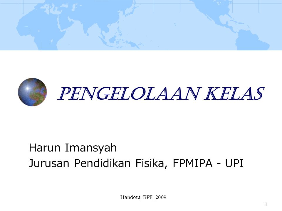 Handout_BPF_2009 1 Pengelolaan Kelas Harun Imansyah Jurusan Pendidikan Fisika, FPMIPA - UPI