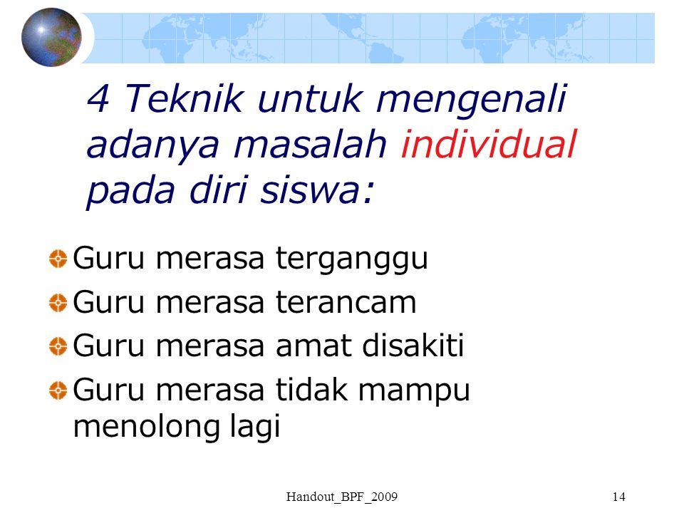Handout_BPF_200914 4 Teknik untuk mengenali adanya masalah individual pada diri siswa: Guru merasa terganggu Guru merasa terancam Guru merasa amat dis