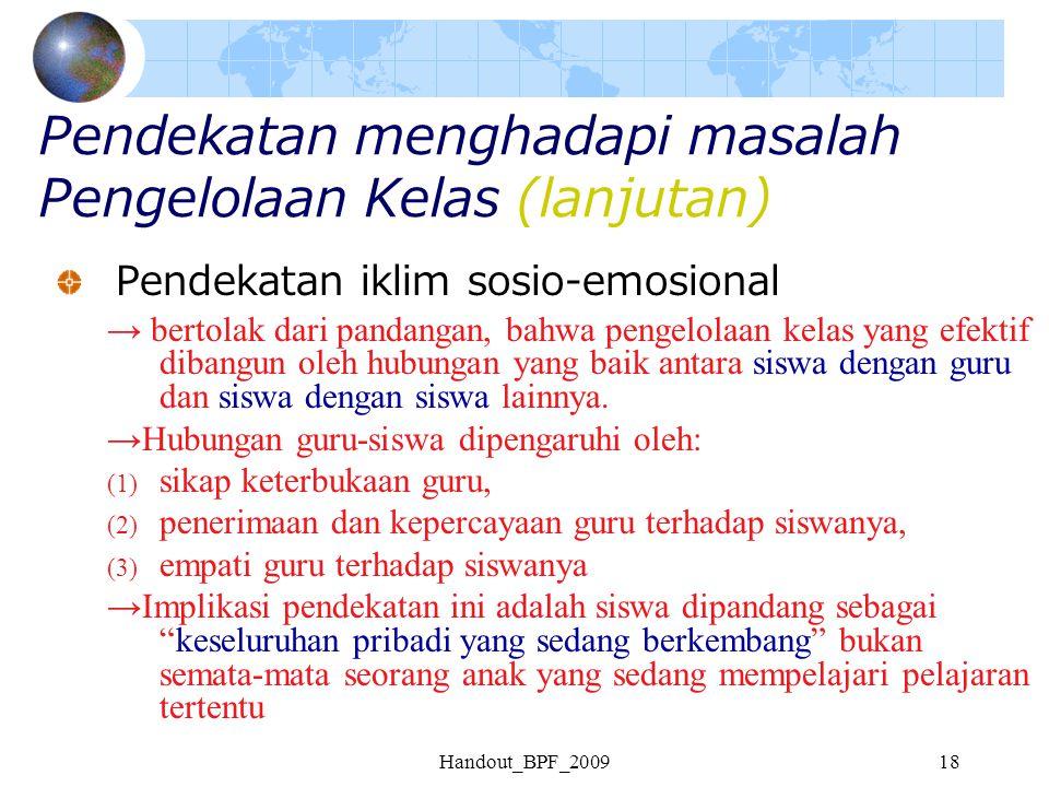 Handout_BPF_200918 Pendekatan menghadapi masalah Pengelolaan Kelas (lanjutan) Pendekatan iklim sosio-emosional → bertolak dari pandangan, bahwa pengel