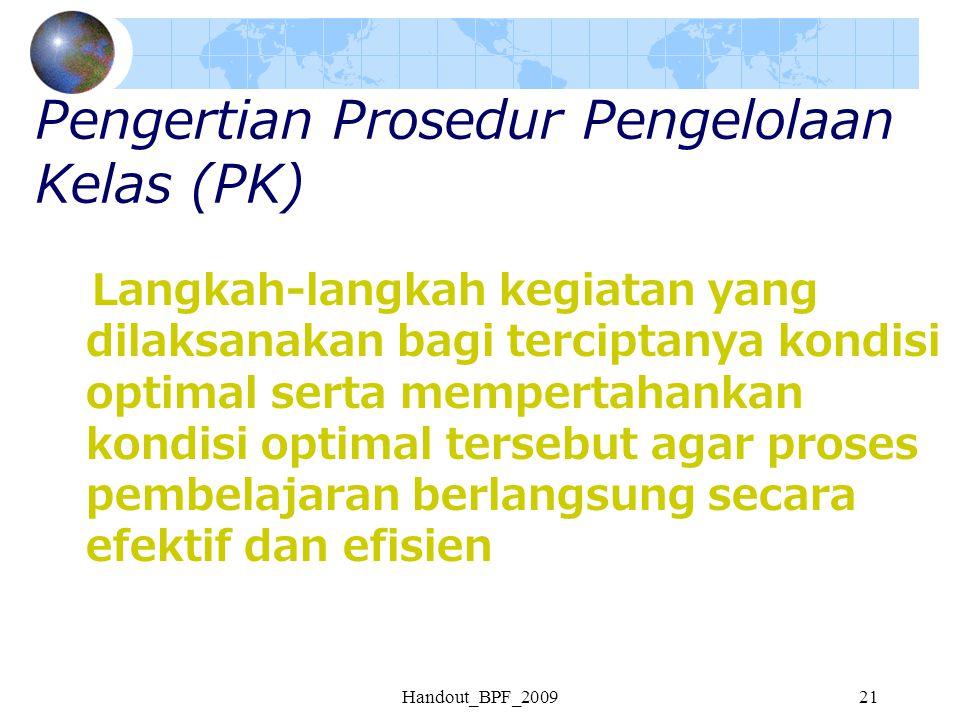 Handout_BPF_200921 Pengertian Prosedur Pengelolaan Kelas (PK) Langkah-langkah kegiatan yang dilaksanakan bagi terciptanya kondisi optimal serta memper