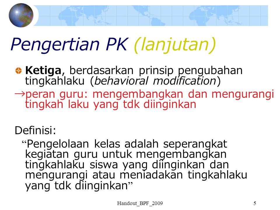 Handout_BPF_20095 Pengertian PK (lanjutan) Ketiga, berdasarkan prinsip pengubahan tingkahlaku (behavioral modification) →peran guru: mengembangkan dan