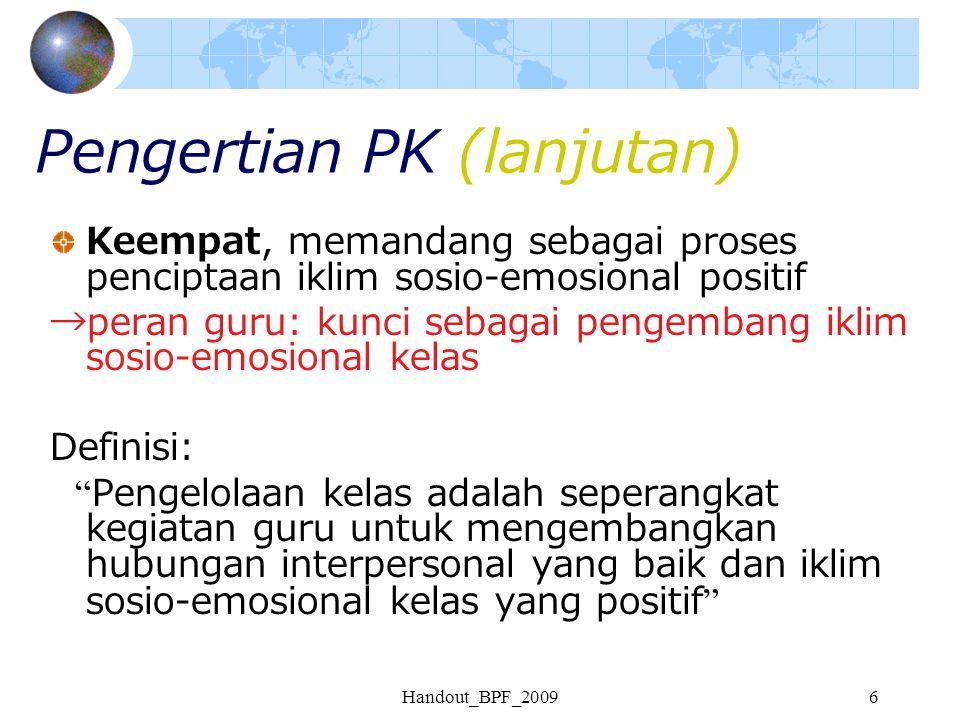 Handout_BPF_20096 Pengertian PK (lanjutan) Keempat, memandang sebagai proses penciptaan iklim sosio-emosional positif →peran guru: kunci sebagai penge