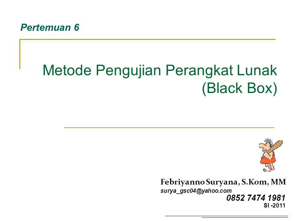 Metode Pengujian Perangkat Lunak (Black Box) Pertemuan 6 Febriyanno Suryana, S.Kom, MM surya_gsc04@yahoo.com 0852 7474 1981 SI -2011