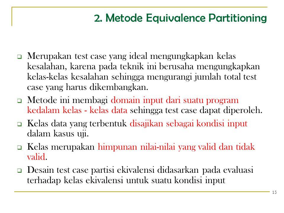 2. Metode Equivalence Partitioning  Merupakan test case yang ideal mengungkapkan kelas kesalahan, karena pada teknik ini berusaha mengungkapkan kelas