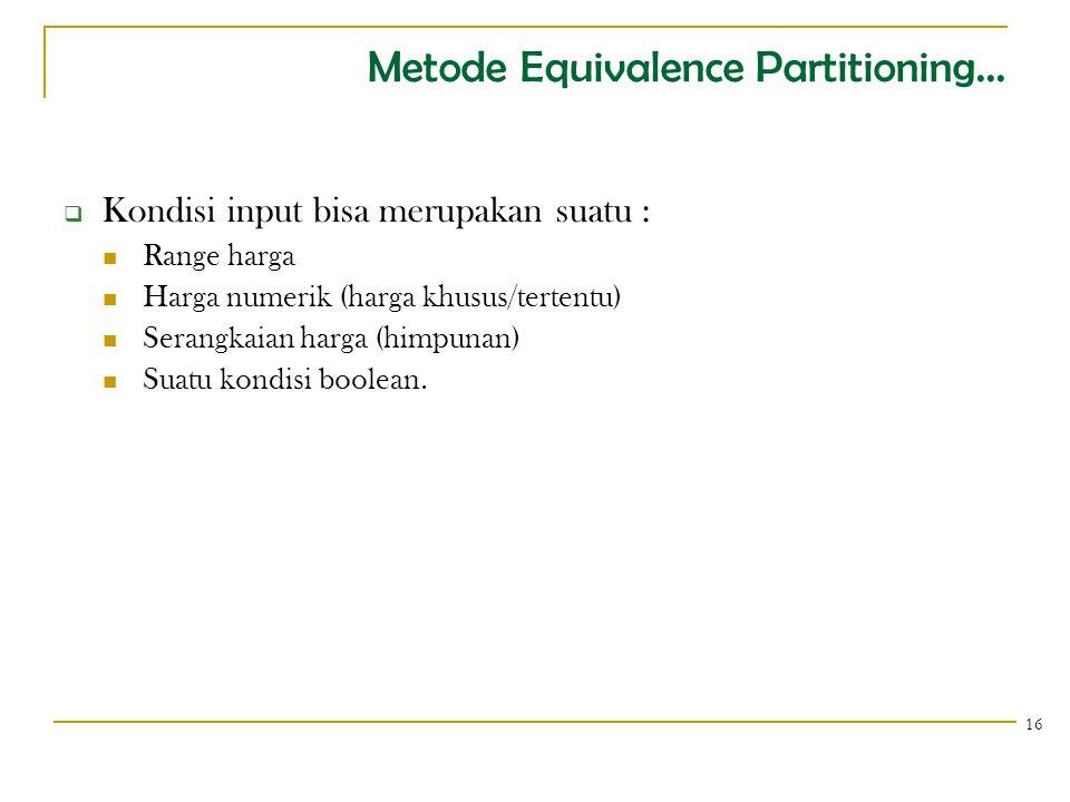 Metode Equivalence Partitioning...  Kondisi input bisa merupakan suatu : Range harga Harga numerik (harga khusus/tertentu) Serangkaian harga (himpuna
