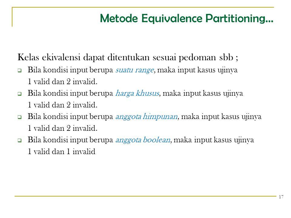 Metode Equivalence Partitioning... Kelas ekivalensi dapat ditentukan sesuai pedoman sbb ;  Bila kondisi input berupa suatu range, maka input kasus uj