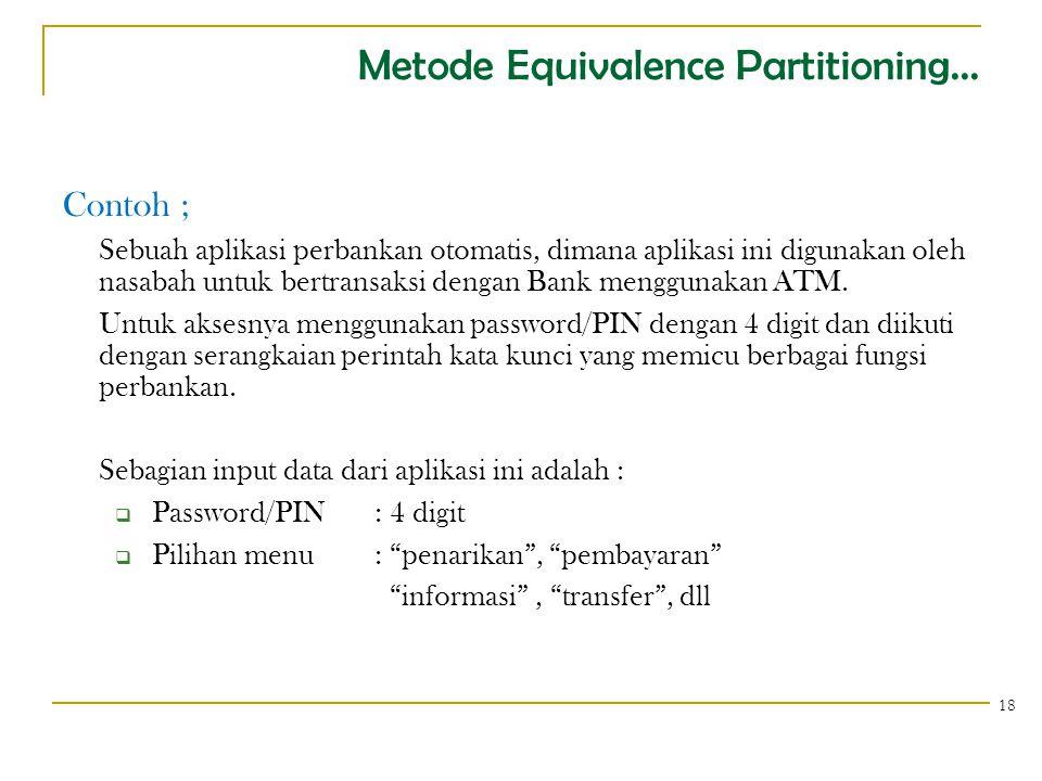 Metode Equivalence Partitioning... Contoh ; Sebuah aplikasi perbankan otomatis, dimana aplikasi ini digunakan oleh nasabah untuk bertransaksi dengan B