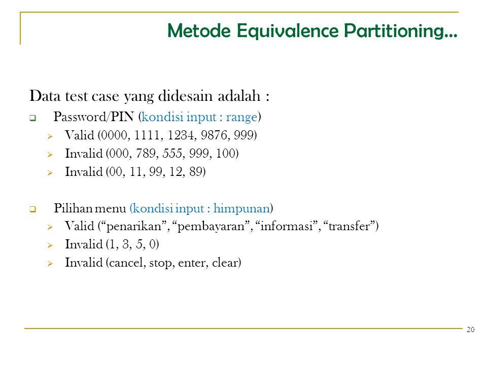Metode Equivalence Partitioning... Data test case yang didesain adalah :  Password/PIN (kondisi input : range)  Valid (0000, 1111, 1234, 9876, 999)