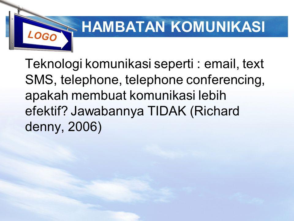 LOGO HAMBATAN KOMUNIKASI Teknologi komunikasi seperti : email, text SMS, telephone, telephone conferencing, apakah membuat komunikasi lebih efektif? J