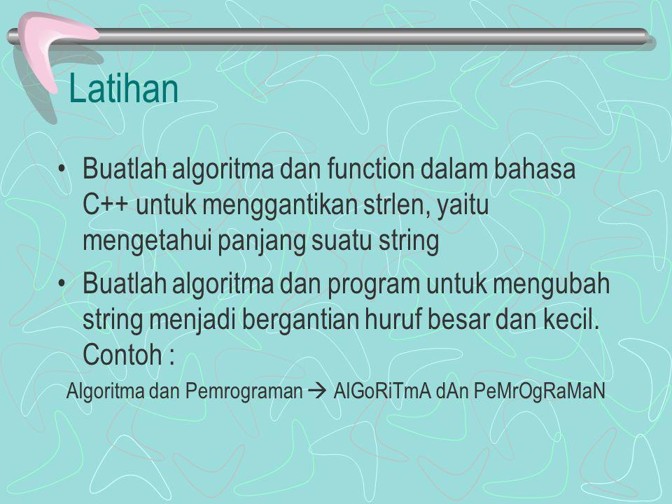 Latihan Buatlah algoritma dan function dalam bahasa C++ untuk menggantikan strlen, yaitu mengetahui panjang suatu string Buatlah algoritma dan program