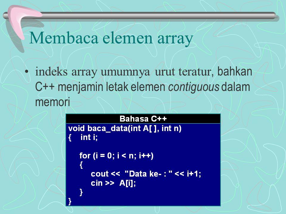 Membaca elemen array indeks array umumnya urut teratur, bahkan C++ menjamin letak elemen contiguous dalam memori