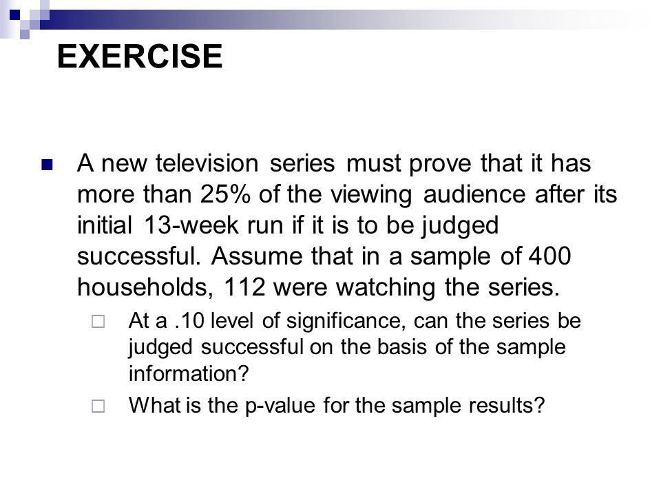EXERCISE A new television series must prove that it has more than 25% of the viewing audience after its initial 13-week run if it is to be judged successful.