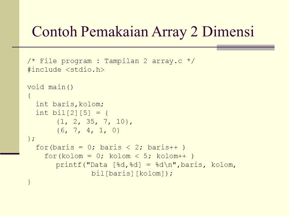Contoh Pemakaian Array 2 Dimensi /* File program : Tampilan 2 array.c */ #include void main() { int baris,kolom; int bil[2][5] = { {1, 2, 35, 7, 10},