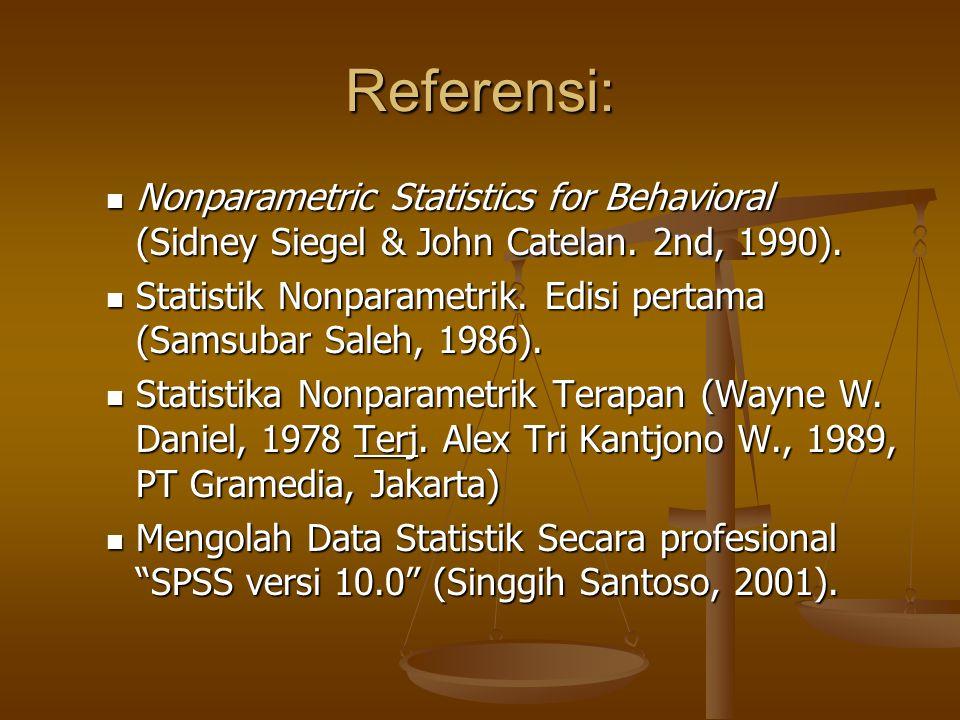 Referensi: Nonparametric Statistics for Behavioral (Sidney Siegel & John Catelan. 2nd, 1990). Nonparametric Statistics for Behavioral (Sidney Siegel &