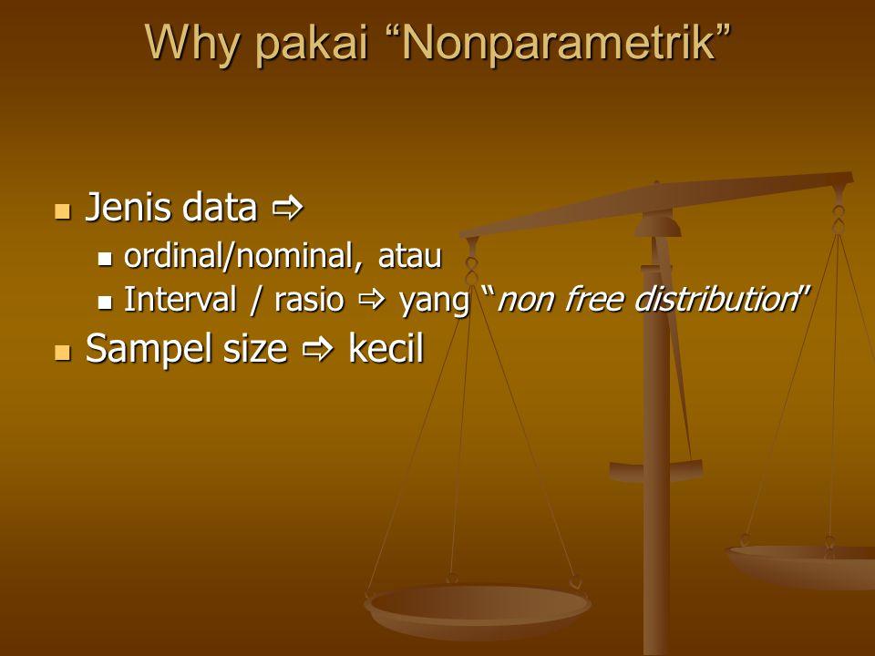 "Why pakai ""Nonparametrik"" Jenis data  Jenis data  ordinal/nominal, atau ordinal/nominal, atau Interval / rasio  yang ""non free distribution"" Interv"