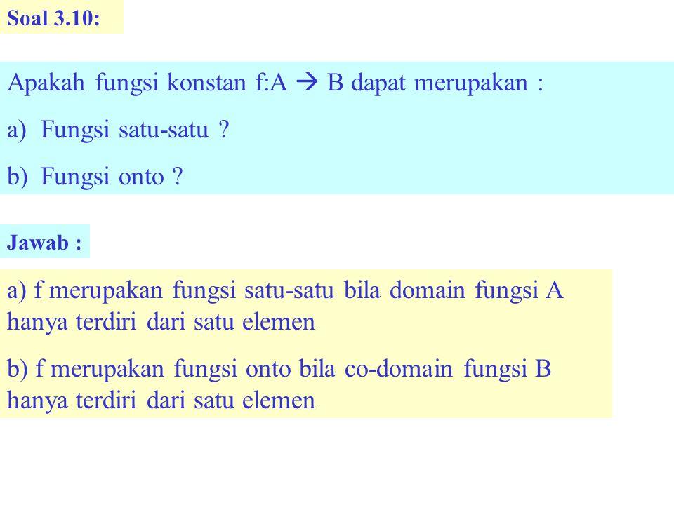 Soal 3.10: Apakah fungsi konstan f:A  B dapat merupakan : a)Fungsi satu-satu .