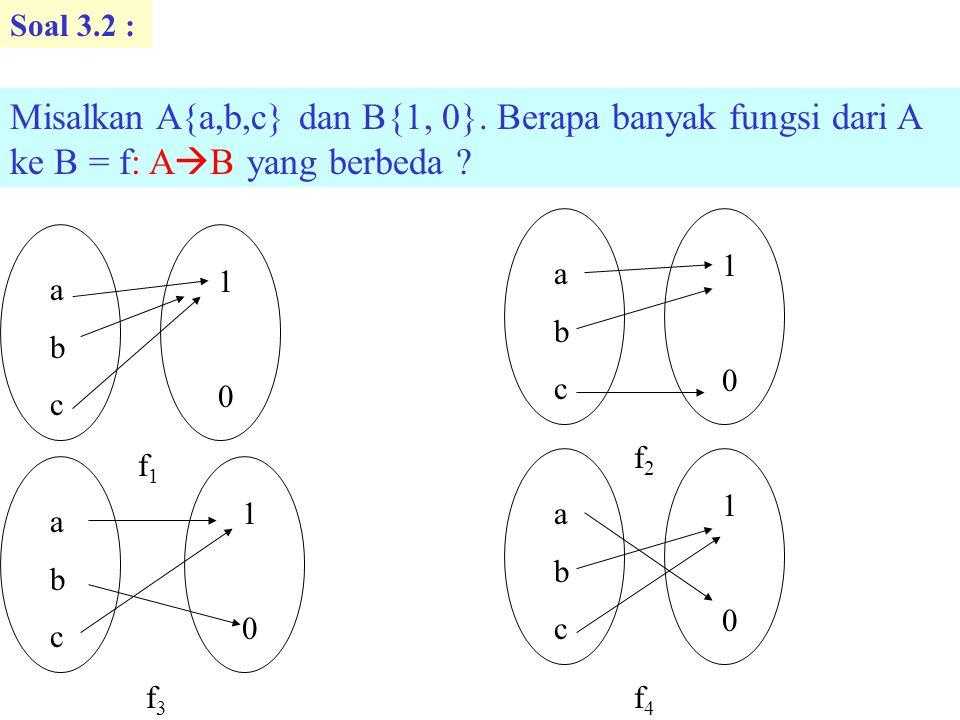 Soal 3.2 : Misalkan A{a,b,c} dan B{1, 0}.