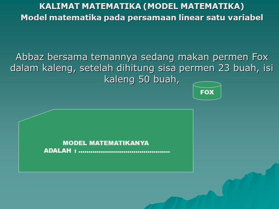 KALIMAT MATEMATIKA (MODEL MATEMATIKA) Model matematika pada persamaan linear satu variabel Abbaz bersama temannya sedang makan permen Fox dalam kaleng