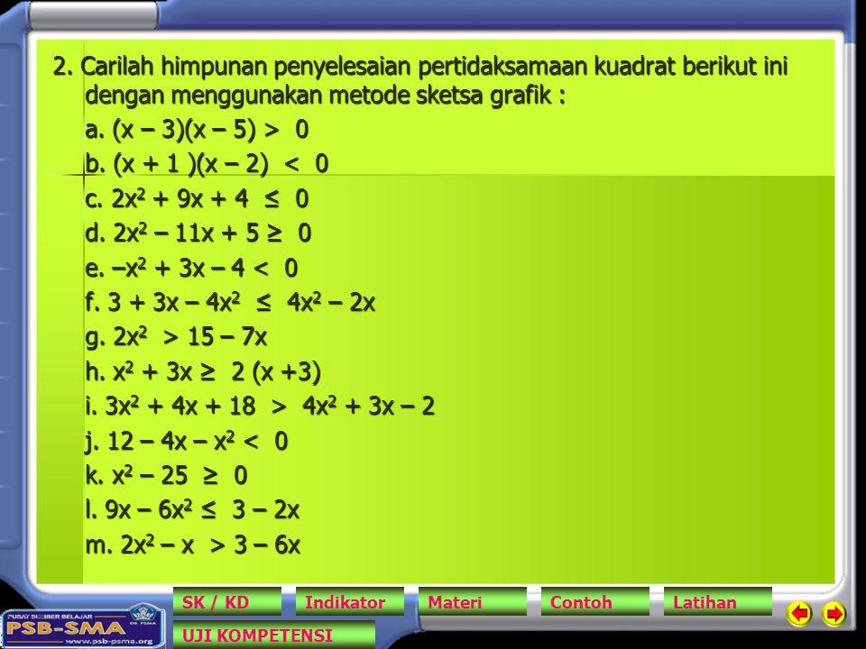 2. Carilah himpunan penyelesaian pertidaksamaan kuadrat berikut ini dengan menggunakan metode sketsa grafik : a. (x – 3)(x – 5) > 0 b. (x + 1 )(x – 2)