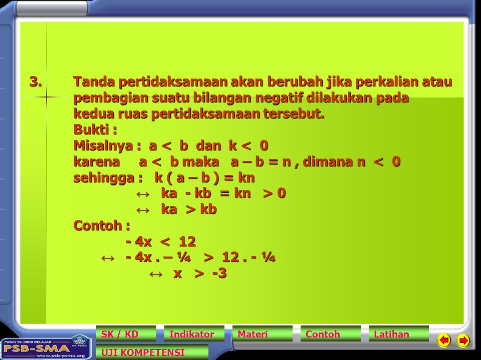 3.Tanda pertidaksamaan akan berubah jika perkalian atau pembagian suatu bilangan negatif dilakukan pada kedua ruas pertidaksamaan tersebut.