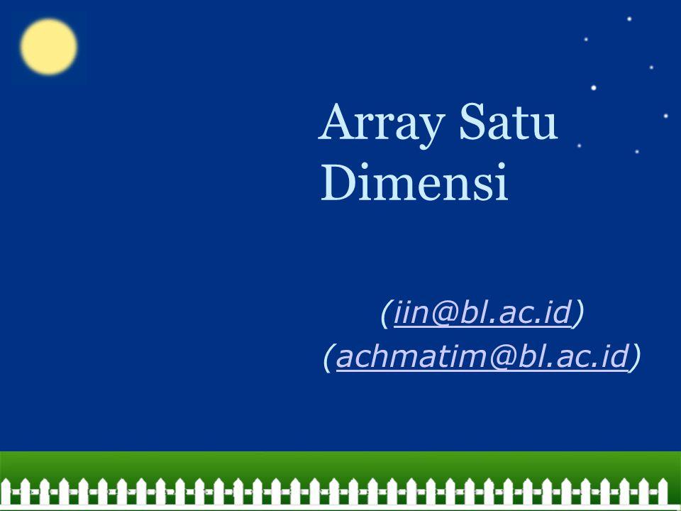 Array Satu Dimensi (iin@bl.ac.id)iin@bl.ac.id (achmatim@bl.ac.id)achmatim@bl.ac.id