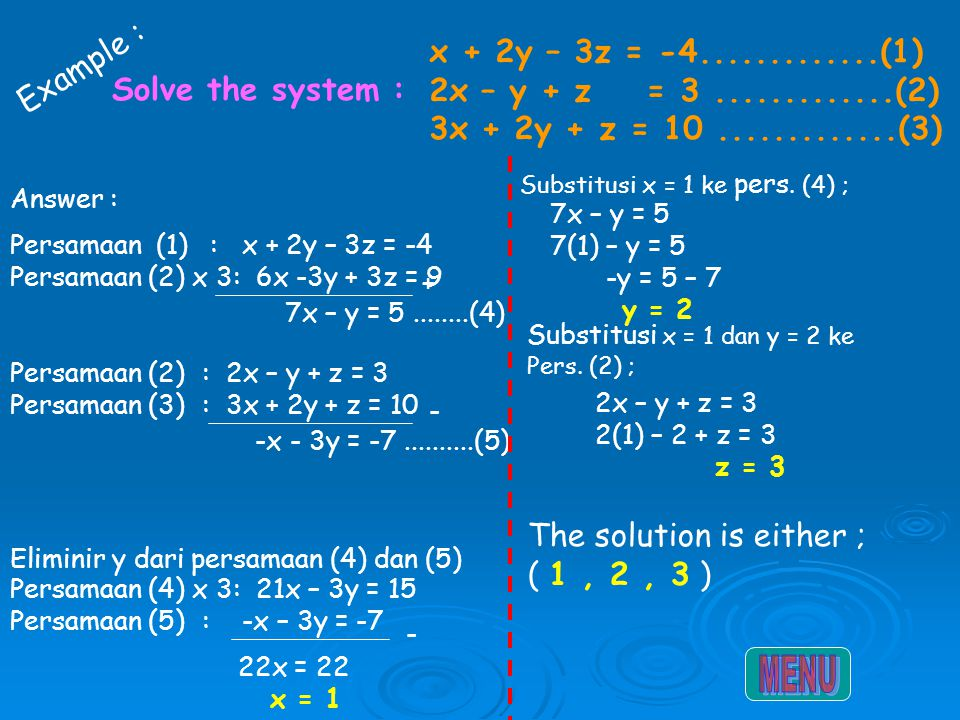 ( Linear Equations System in three Variables ) a 1 x + b 1 y + c 1 z = d 1 a 2 x + b 2 y + c 2 z = d 2 a 3 x + b 3 y + c 3 z = d 3 Untuk mencari penye