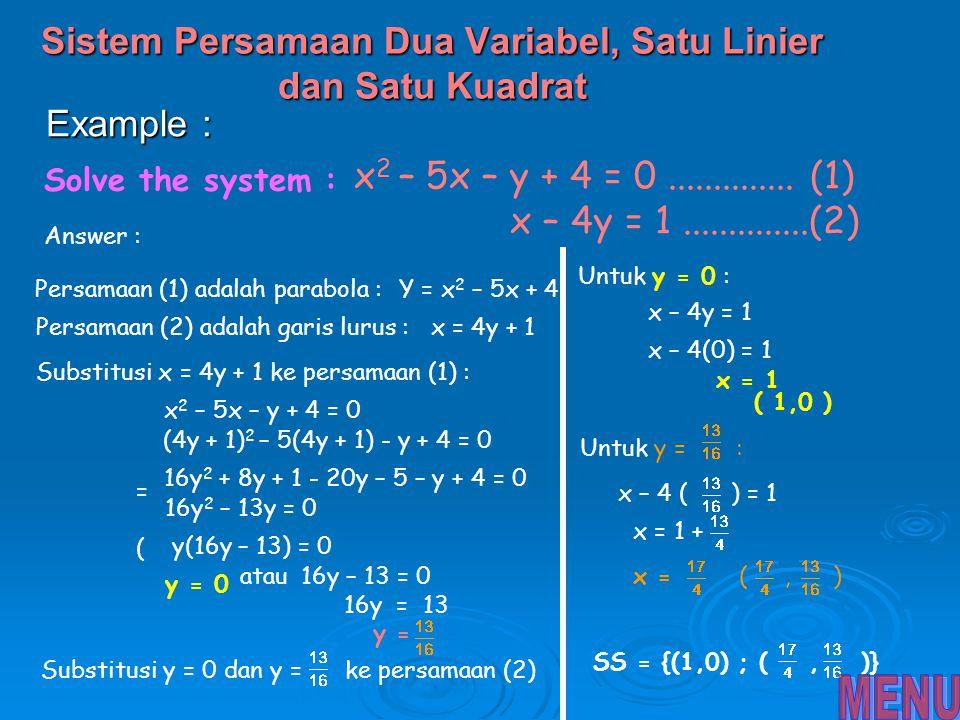 Example : Solve the system : x + 2y – 3z = -4.............(1) 2x – y + z = 3.............(2) 3x + 2y + z = 10.............(3) Answer : Persamaan (1) :