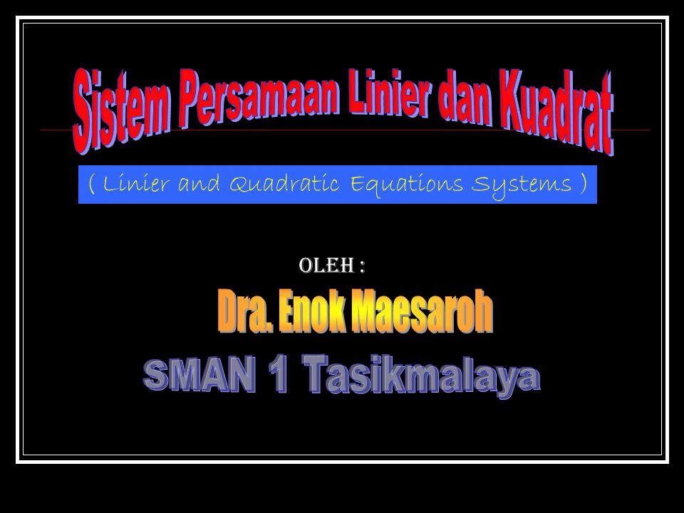 ( Linier and Quadratic Equations Systems ) Oleh :