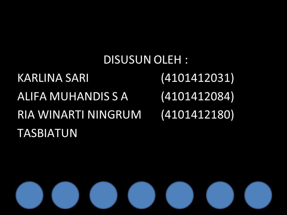 DISUSUN OLEH : KARLINA SARI(4101412031) ALIFA MUHANDIS S A(4101412084) RIA WINARTI NINGRUM(4101412180) TASBIATUN