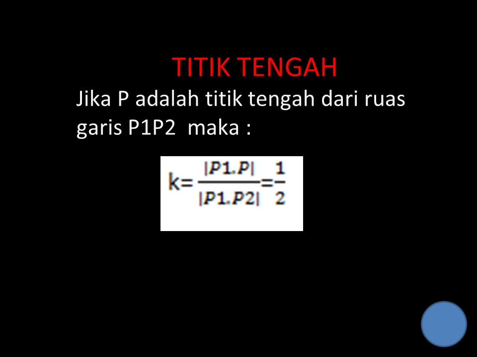 TITIK TENGAH Jika P adalah titik tengah dari ruas garis P1P2 maka :