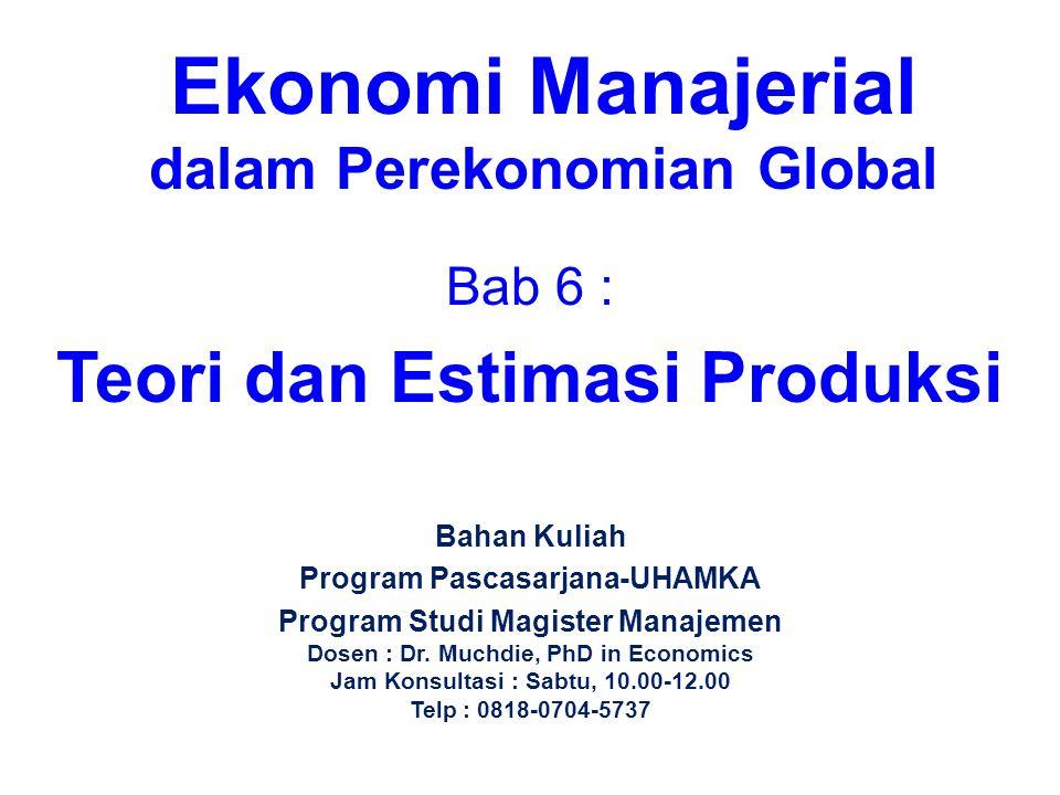 Bab 6 : Teori dan Estimasi Produksi Ekonomi Manajerial dalam Perekonomian Global Bahan Kuliah Program Pascasarjana-UHAMKA Program Studi Magister Manaj