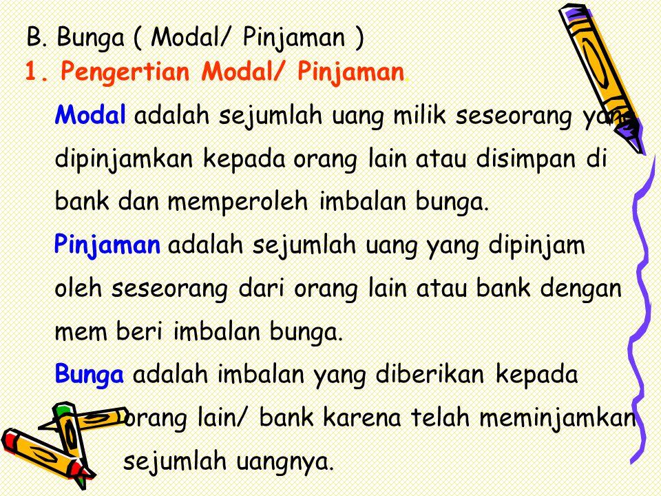 B.Bunga ( Modal/ Pinjaman ) 1. Pengertian Modal/ Pinjaman.