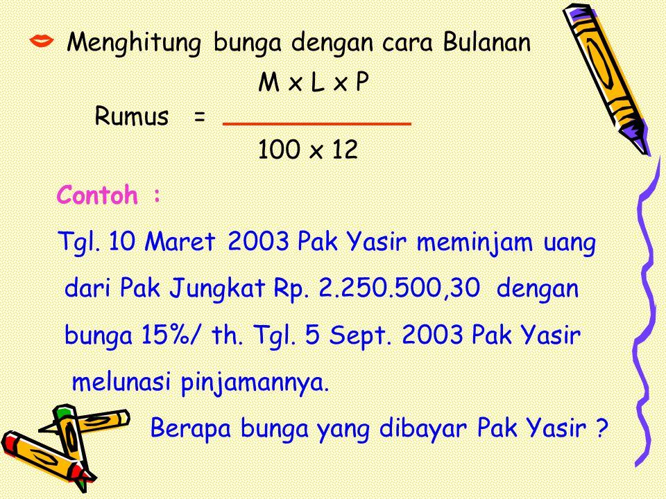 Jawaban Diket : M = Rp. 3.450.499,75 = Rp. 3.450.500,- L = 11 Juli – 31 Juli = 20 hari P = 25 %/ th M x L x P Bunga = 100 x 360 Rp. 3.450.500 x 20 x 2