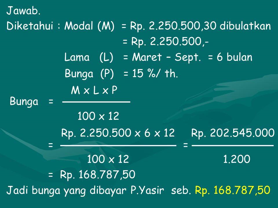  Menghitung bunga dengan cara Bulanan M x L x P Rumus = 100 x 12 Contoh : Tgl. 10 Maret 2003 Pak Yasir meminjam uang dari Pak Jungkat Rp. 2.250.500,3