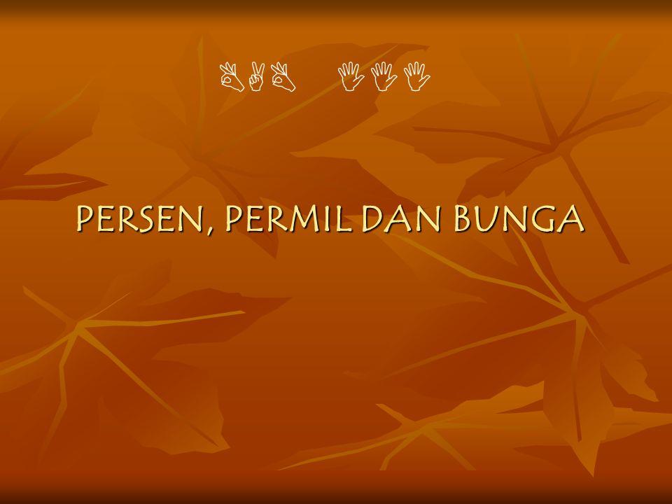 PERSEN, PERMIL DAN BUNGA BAB III