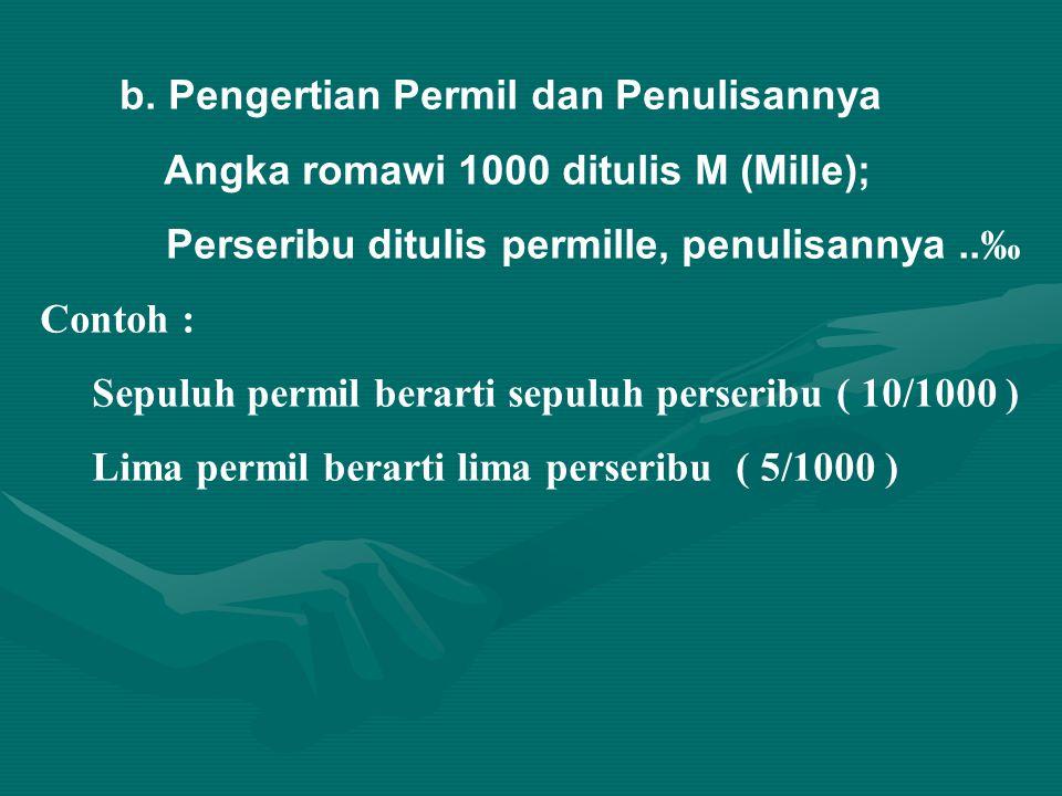 A. PERSEN DAN PERMIL 1. Pengertian Persen dan Permil a. Pengertian Persen dan Penulisannya Cent = centum ditulis C (angka romawi) artinya Seratus; Per