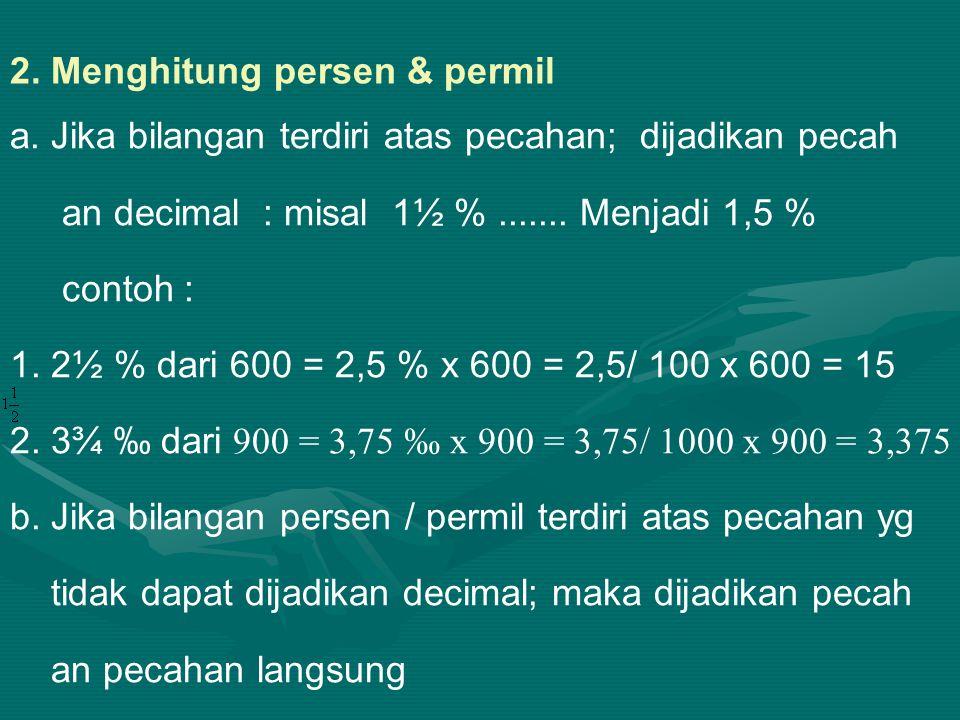 a.Jika bilangan terdiri atas pecahan; dijadikan pecah an decimal : misal 1½ 1½ %.......