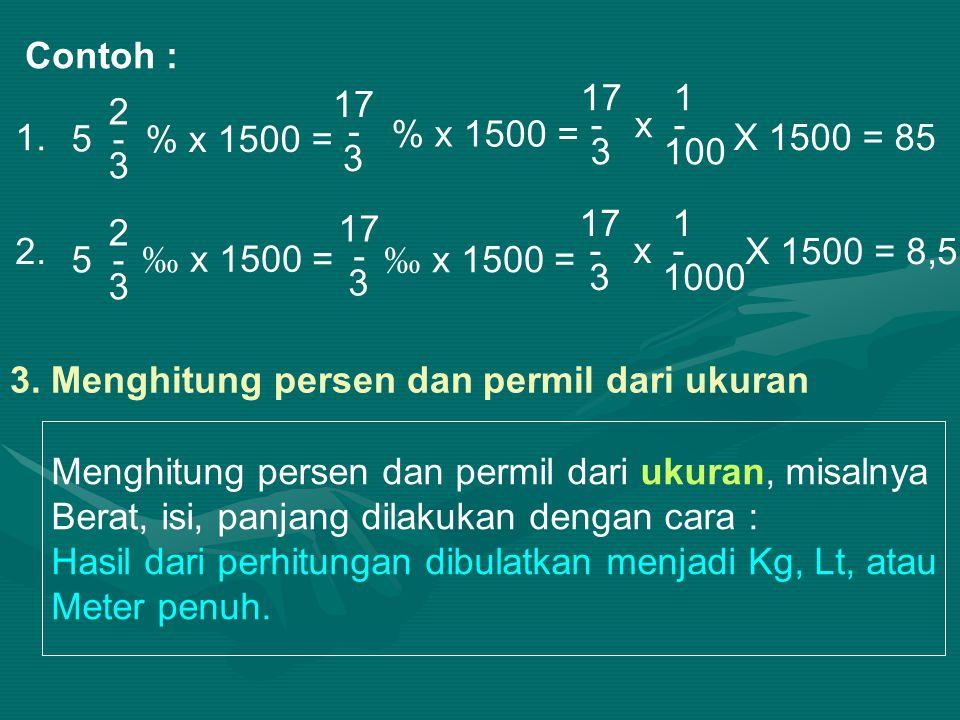 Contoh : 2 5 - 3 1.% x 1500 = 17 - 3 % x 1500 = 17 1 - x - 3 100 X 1500 = 85 2.