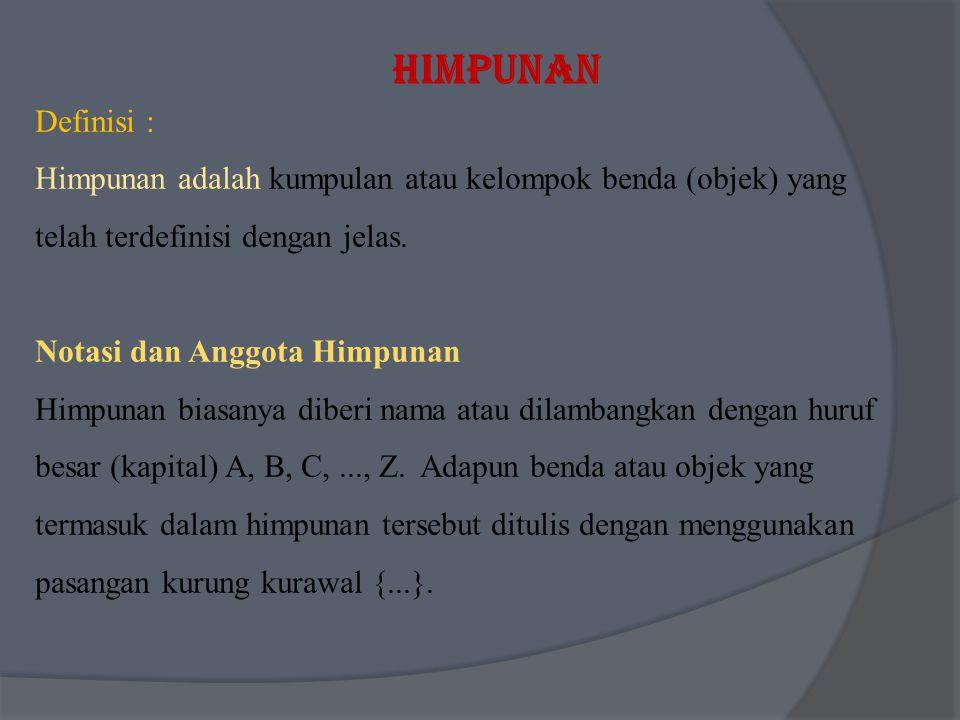 Definisi : Himpunan adalah kumpulan atau kelompok benda (objek) yang telah terdefinisi dengan jelas.