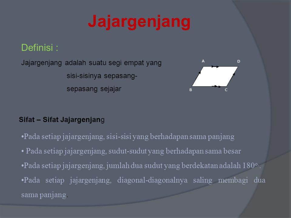 Jajargenjang Definisi : Jajargenjang adalah suatu segi empat yang sisi-sisinya sepasang- sepasang sejajar Sifat – Sifat Jajargenjang Pada setiap jajar